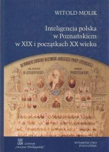 Inteligencja polska w Poznańskiem w XIX i początkach XX wieku Witold Molik