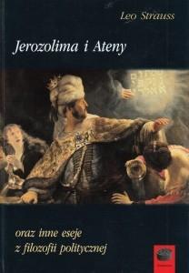 Jerozolima i Ateny oraz inne eseje z filozofii politycznej Leo Strauss