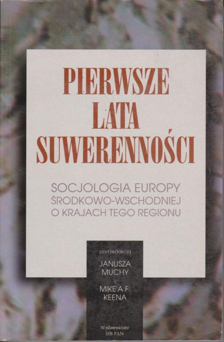 Pierwsze lata suwerenności Socjologia Europy Środkowo-wschodniej o krajach tego rejonu Janusz Mucha, Mike Keen