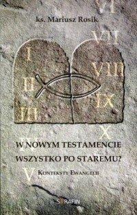 W Nowym Testamencie wszystko po staremu? Konteksty Ewangelii ks. Mariusz Rosik