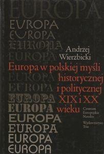 Europa w polskiej myśli historycznej i politycznej XIX i XX wieku Andrzej Wierzbicki