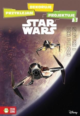 Star Wars Przyklejam dekoruję projektuję Część 3 Statki i ich piloci