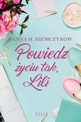 Powiedz życiu tak Lili Anna H. Niemczynow
