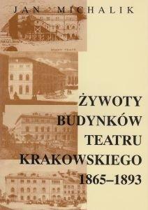 Żywoty budynków Teatru Krakowskiego 1865-1893 Jan Michalik