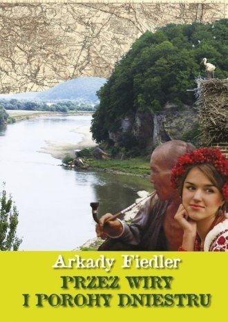 Przez wiry i porohy Dniestru Arkady Fiedler