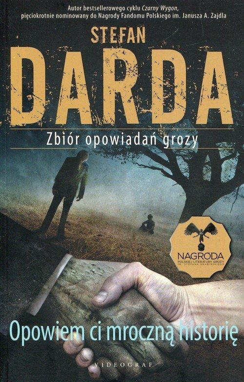 Opowiem ci mroczną historię Zbiór opowiadań grozy Stefan Darda