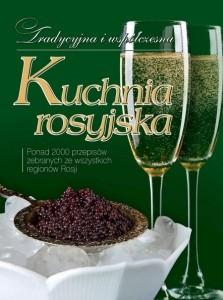 Tradycyjna i współczesna kuchnia rosyjska Ponad 2000 przepisów zebranych ze wszystkich stron Rosji