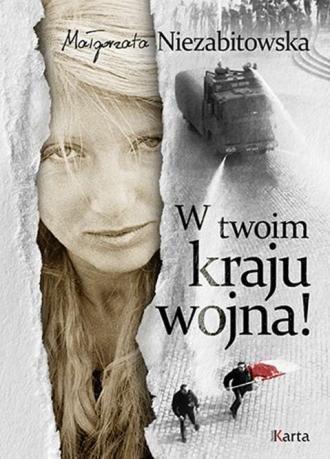W twoim kraju wojna Małgorzata Niezabitowska