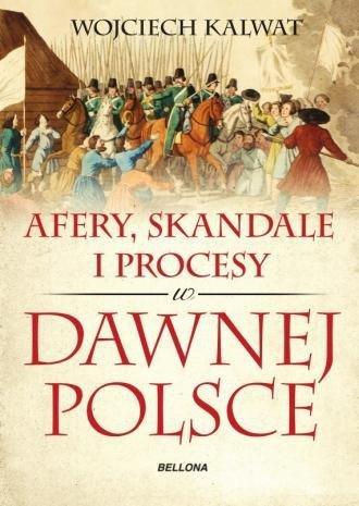 Afery skandale i procesy w dawnej Polsce Wojciech Kalwat