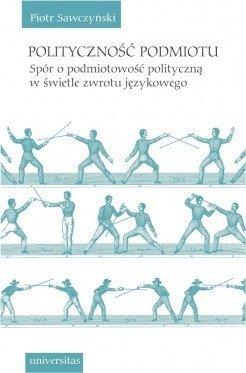 Polityczność podmiotu Spór o podmiotowość polityczną w świetle zwrotu językowego Piotr Sawczyński