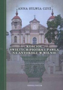 Kościół Świętych Piotra i Pawła na Antokolu w Wilnie Anna Sylwia Czyż