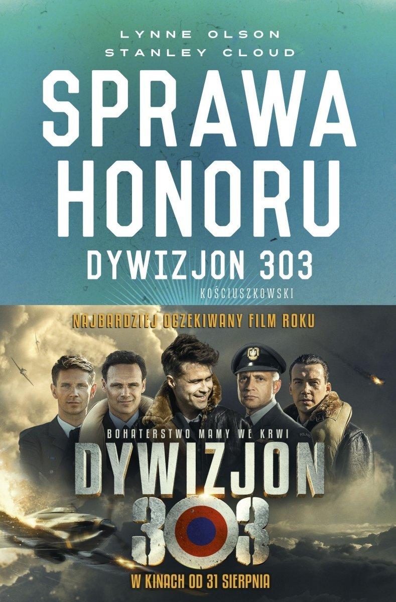 Sprawa honoru Dywizjon 303 Kościuszkowski Zapomniani bohaterowie II wojny światowej Lynne Olson Stanley Cloud