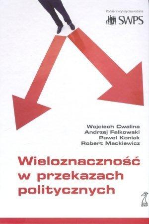 Wieloznaczność w przekazach politycznych Andrzej Falkowski, Wojciech Cwalina, Paweł Koniak, Robert Mackiewicz