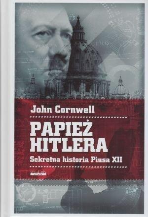 Papież Hitlera Sekretna historia Piusa XII John Cornwell