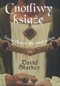 Cnotliwy książę Zanim Henryk VIII został królem David Starkey