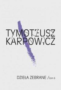 Dzieła zebrane Tom 6 Tymoteusz Karpowicz