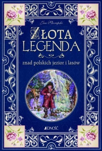 Złota legenda znad polskich jezior i lasów Jan Skorupski