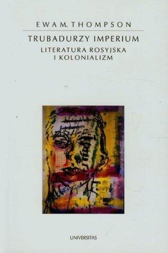 Trubadurzy imperium Literatura rosyjska i kolonializm Ewa M. Thompson