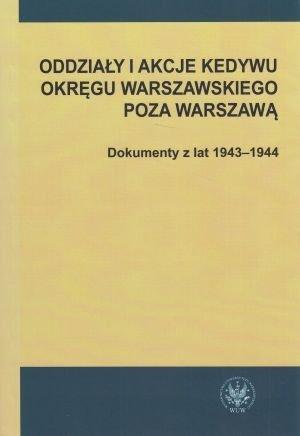Oddziały i akcje Kedywu Okręgu Warszawskiego poza Warszawą Dokumenty z lat 1943-1944