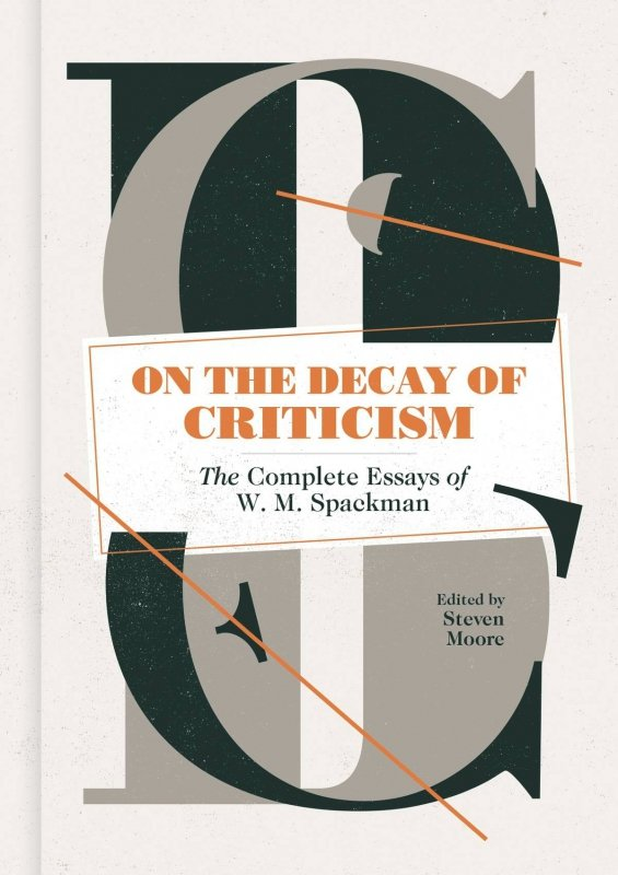 ON DECAY OF CRITICISM HC COMPLETE ESSAYS SPACKMAN