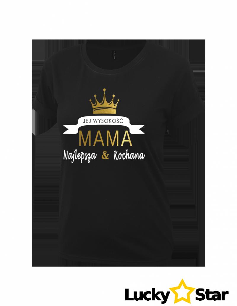 Koszulka Damska Jej wysokość MAMA Najlepsza & Kochana