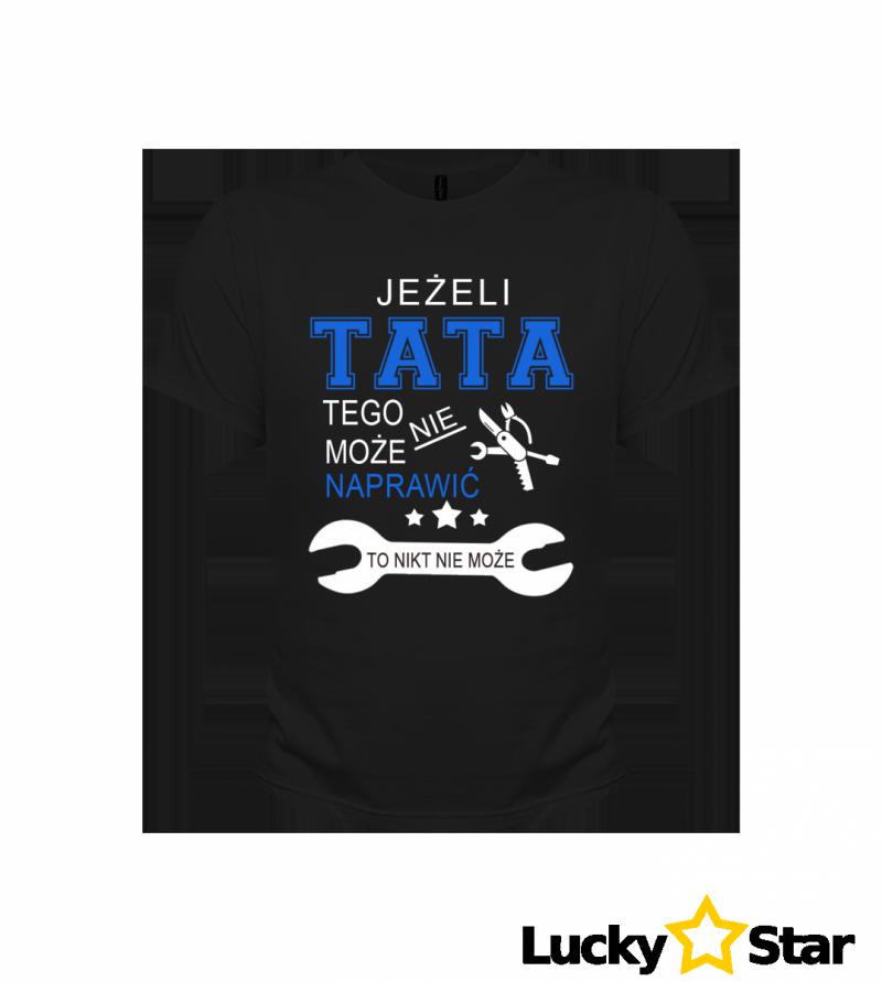 Koszulka Męska Jeżeli TATA tego nie może naprawić to...