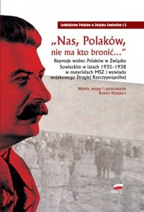 Nas Polaków nie ma kto bronić represje wobec Polaków w związku sowieckim w latach 1935–1938 w materiałach msz i wywiadu wojskowe