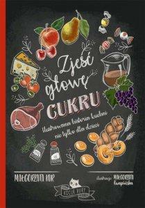 Zjeść głowę cukru ilustrowana historia kuchni nie tylko dla dzieci
