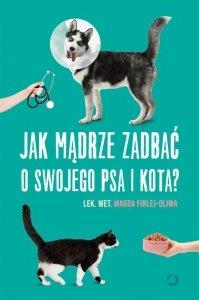 Jak mądrze zadbać o swojego psa i kota?