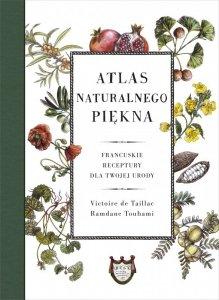 Atlas naturalnego piękna. Francuskie receptury dla twojej urody