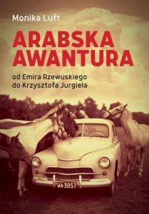 Arabska awantura. Od Emira Rzewuskiego do Krzysztofa Jurgiela