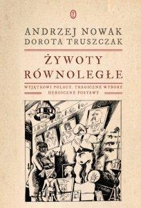 Żywoty równoległe. Wyjątkowi Polacy, tragiczne wybory, heroiczne postawy