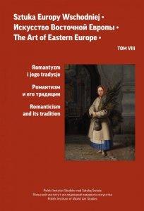 Sztuka Europy Wschodniej. Romantyzm i jego tradycje. Tom 8