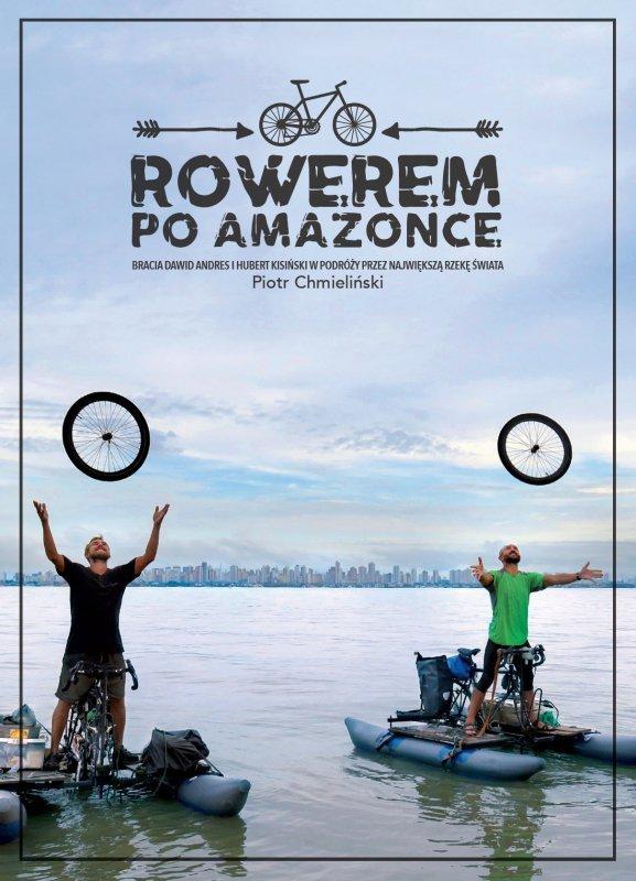Rowerem po amazonce bracia dawid andres i hubert kisiński w podróży przez największą rzekę świata