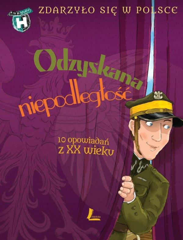 Odzyskana niepodległość zdarzyło się w Polsce 10 opowiadań z XX wieku