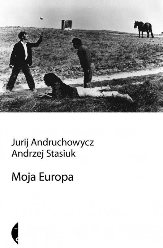 Moja Europa dwa eseje o Europie zwanej środkową
