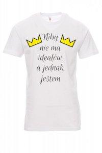 Koszulka biała - niby nie ma ideałów, a jednak jestem.