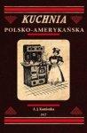 Kuchnia polsko-amerykańska - jedyna odpowiednia książka kucharska dla gospodyń polskich w Ameryce