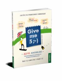 Give me 5 ;-) Język angielski. Ćwiczenia leksykalno-gramatycz<br />ne na poziomie podstawowym. Wydanie drugie