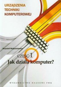 Urządzenia techniki komputerowej 1 Jak działa komputer?