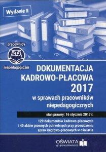 Dokumentacja kadrowo-płacowa 2017 w sprawach pracowników niepedagogicznych