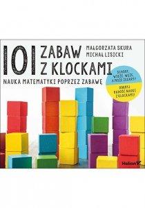 101 zabaw z klockami Nauka matematyki poprzez zabawę Podręcznik dla rodziców i nauczycieli