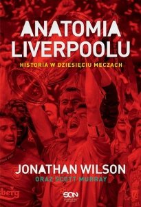 Anatomia Liverpoolu Historia w dziesięciu meczach