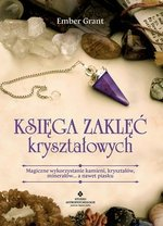 Księga zaklęć kryształowych magiczne wykorzystanie kamieni kryształów minerałów a nawet piasku