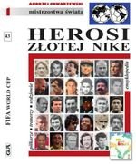 Encyklopedia piłkarska. Tom 43. Herosi złotej Nike