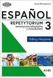 Espańol. Repetytorium tematyczno-leksykalne z ćwiczeniami 3. Odkryj Hiszpanię
