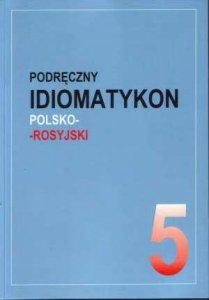 Podręczny idiomatykon polsko-rosyjski. Zeszyt 5