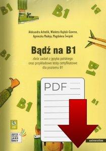 Bądź na B1. Zbiór zadań z języka polskiego oraz przykładowe testy certyfikatowe dla poziomu B1 z nagraniami (EBOOK)