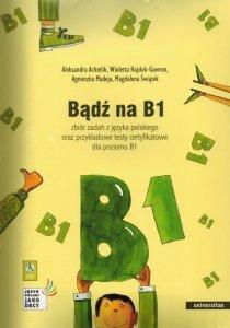 Bądź na B1. Zbiór zadań z języka polskiego oraz przykładowe testy certyfikatowe dla poziomu B1 + 2CD