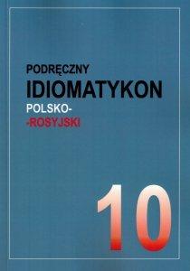 Podręczny idiomatykon polsko-rosyjski. Zeszyt 10